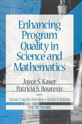 Enhancing Program Quality in Science and Mathematics - Kaser, Joyce S, Dr., and Bourexis, Patricia S, and Loucks-Horsley, Susan
