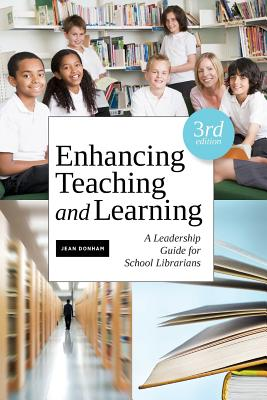 Enhancing Teaching and Learning, Third Edition: A Leadership Guide for School Libraries - Donham, Jean