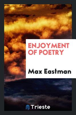 Enjoyment of Poetry - Eastman, Max
