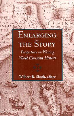 Enlarging the Story: Perspectives on Writing World Christian History - Shenk, Wilbert R (Editor)