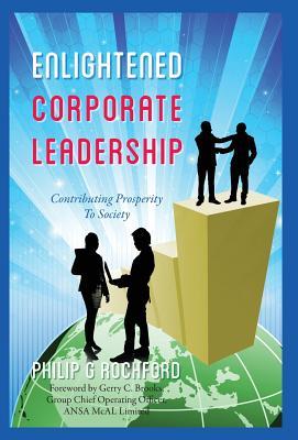 Enlightened Corporate Leadership: Contributing Prosperity to Society - Rochford, Philip G