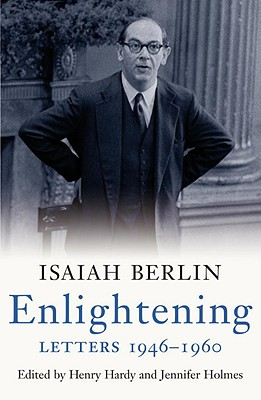 Enlightening: Letters 1946-1960 - Berlin, Isaiah, and Hardy, Henry (Editor), and Holmes, Jennifer (Editor)
