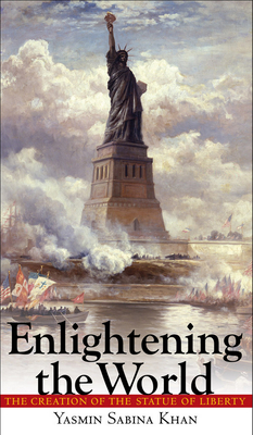 Enlightening the World: The Creation of the Statue of Liberty - Khan, Yasmin Sabina