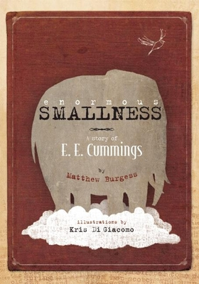 Enormous Smallness: A Story of E. E. Cummings - Burgess, Matthew
