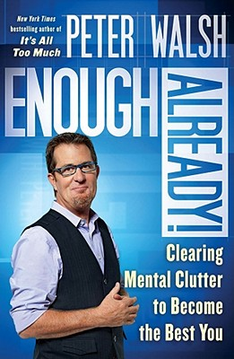 Enough Already!: Clearing Mental Clutter to Become the Best You - Walsh, Peter
