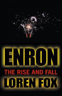 Enron: The Rise and Fall - Fox, Loren