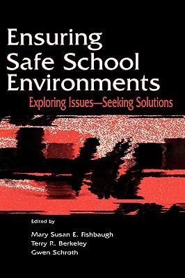 Ensuring Safe School Environments - Fishbaugh, Mary Susan (Editor), and Schroth, Gwen (Editor), and Berkeley, Terry R (Editor)