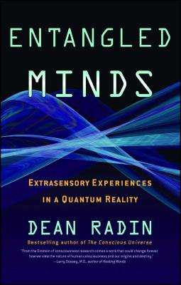 Entangled Minds: Extrasensory Experiences in a Quantum Reality - Radin, Dean, Dr.
