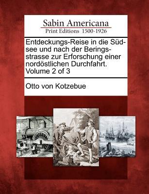 Entdeckungs-Reise in Die S D-See Und Nach Der Berings-Strasse Zur Erforschung Einer Nord Stlichen Durchfahrt. Volume 2 of 3 - Kotzebue, Otto Von