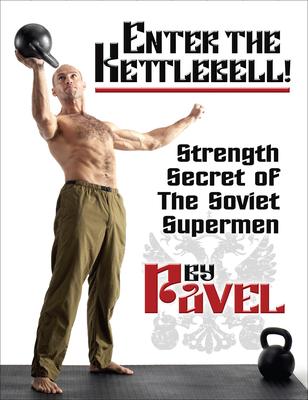 Enter the Kettlebell!: Strength Secret of the Soviet Supermen - Tsatsouline, Pavel