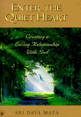 Enter the Quiet Heart: Cultivating a Loving Relationship with God - Mata, Sri Daya