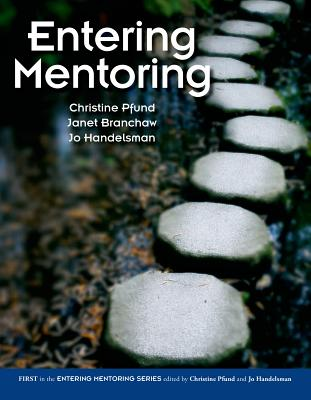 Entering Mentoring - Pfund, Christine, and Branchaw, Janet L, and Handelsman, Jo