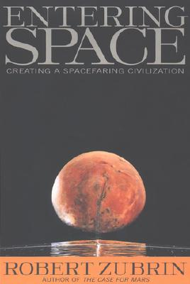 Entering Space: Creating a Spacefaring Civilization - Zubrin, Robert