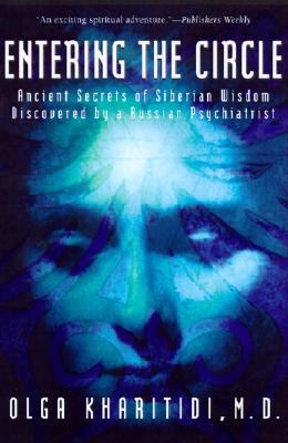 Entering the Circle: Ancient Secrets of Siberian Wisdom Discovered by a Russian Psychiatrist - Kharitidi, Olga