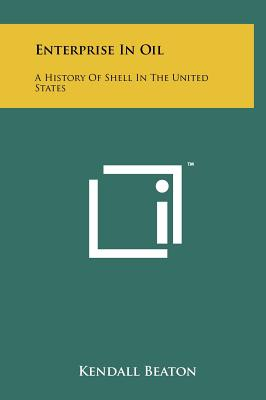 Enterprise in Oil: A History of Shell in the United States - Beaton, Kendall