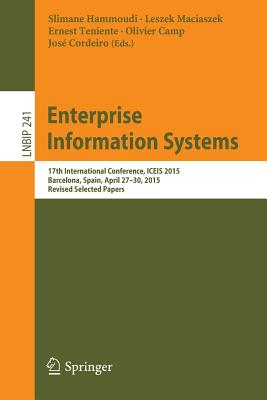 Enterprise Information Systems: 17th International Conference, Iceis 2015, Barcelona, Spain, April 27-30, 2015, Revised Selected Papers - Hammoudi, Slimane (Editor), and Maciaszek, Leszek (Editor), and Teniente, Ernest (Editor)