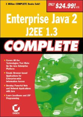 Enterprise Java 2, J2EE 1.3 Complete - Sybex (Creator), and Sybex Inc