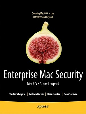 Enterprise Mac Security: Mac OS X Snow Leopard - Edge, Charles, and Barker, William, and Hunter, Beau