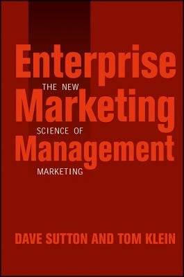 Enterprise Marketing Management: The New Science of Marketing - Sutton, Dave, and Klein, Tom, and Zyman, Sergio (Foreword by)