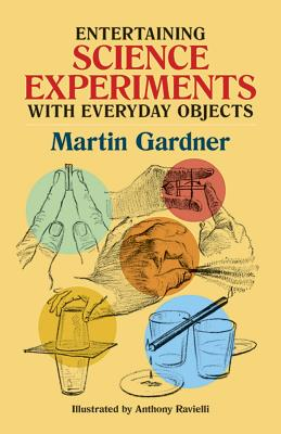 Entertaining Science Experiments with Everyday Objects Entertaining Science Experiments with Everyday Objects - Gardner, Martin