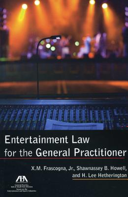Entertainment Law for the General Practitioner - Frascogna, Xavier M