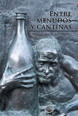 Entre Menudos y Cantinas - Rodriguez, Miguel Angel