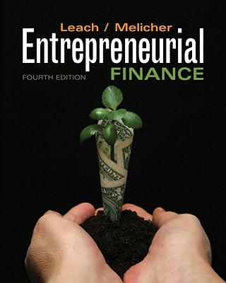 Entrepreneurial Finance - Leach, J Chris, and Melicher, Ronald W