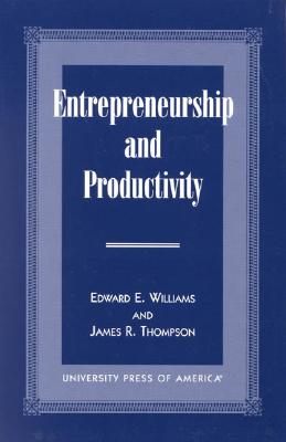 Entrepreneurship and Productivity - Williams, Edward E, and Thompson, James R, Professor