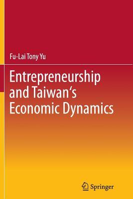 Entrepreneurship and Taiwan's Economic Dynamics - Yu, Fu-Lai Tony