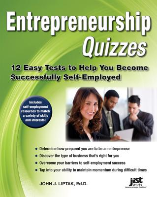 Entrepreneurship Quizzes: 12 Easy Tests to Help You Become Successfully Self-Employed - Liptak, John J
