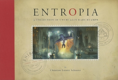 Entropia: A Collection of Unusually Rare Stamps - Scheurer, Christian Lorenz, and Robertson, Scott (Editor)