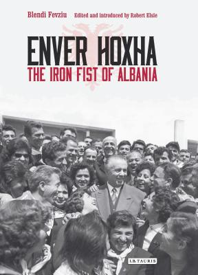Enver Hoxha: The Iron Fist of Albania - Nishku, Majlinda (Translated by), and Fevziu, Blendi, and Elsie, Robert (Introduction by)