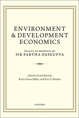 Environment and Development Economics: Essays in Honour of Sir Partha Dasgupta - Barrett, Scott (Editor), and Maler, Karl-Goran (Editor), and Maskin, Eric S. (Editor)