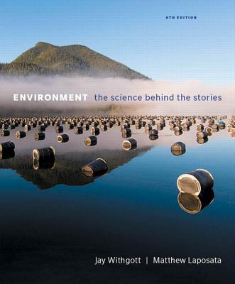Environment: The Science Behind the Stories - Withgott, Jay, and Laposata, Matthew