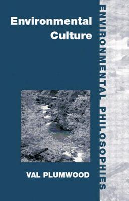 Environmental Culture: The Ecological Crisis of Reason - Plumwood, Val