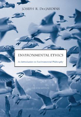 Environmental Ethics: An Introduction to Environmental Philosophy - Des Jardins, Joseph R