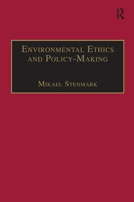 Environmental Ethics and Policy-Making - Stenmark, Mikael