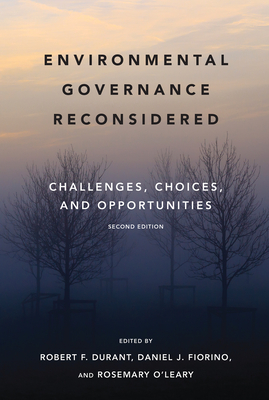 Environmental Governance Reconsidered: Challenges, Choices, and Opportunities - Durant, Robert F (Contributions by), and Fiorino, Daniel J (Contributions by), and O'Leary, Rosemary (Editor)