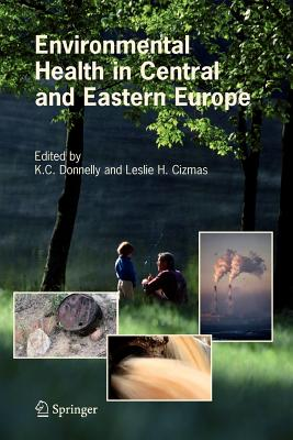 Environmental Health in Central and Eastern Europe - Donnelly, K.C. (Editor), and Cizmas, Leslie H. (Editor)