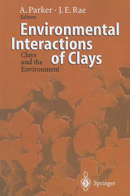Environmental Interactions of Clays: Clays and the Environment - Parker, Andrew (Editor), and Rae, Joy E. (Editor)