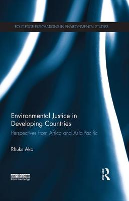 Environmental Justice in Developing Countries: Perspectives from Africa and Asia-Pacific - Ako, Rhuks