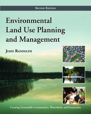 Environmental Land Use Planning and Management - Randolph, John, PhD