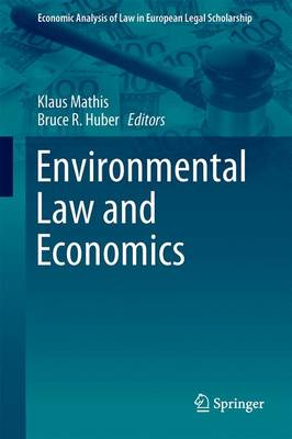 Environmental Law and Economics - Mathis, Klaus (Editor), and Huber, Bruce R. (Editor)