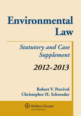 Environmental Law: Statutory and Case Supplement - Percival, Robert V, and Schroeder, Christopher H