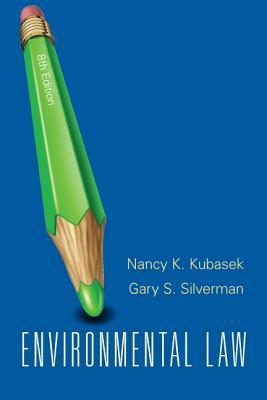 Environmental Law - Kubasek, Nancy K., and Silverman, Gary S.