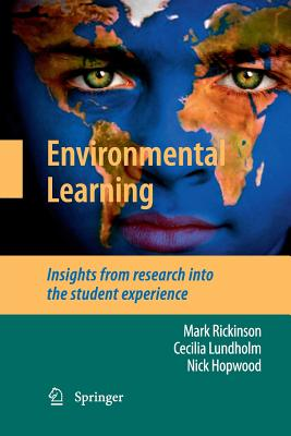 Environmental Learning: Insights from Research Into the Student Experience - Rickinson, Mark, and Lundholm, Cecilia, and Hopwood, Nick
