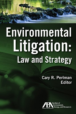 Environmental Litigation: Law and Strategy - Perlman, Cary R (Editor)