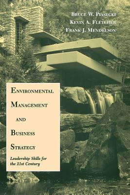 Environmental Management and Business Strategy: Leadership Skills for the 21st Century - Piasecki, Bruce, and Fletcher, Kevin A, and Mendelson, Frank J