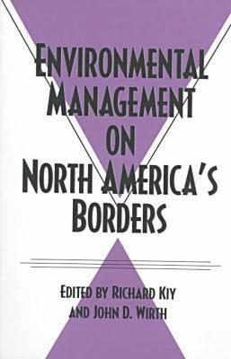 Environmental Management on North America's Borders - Kiy, Richard (Editor), and Wirth, John D (Editor)
