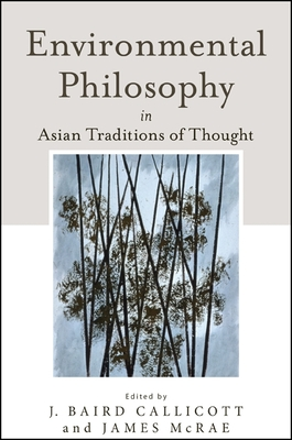 Environmental Philosophy in Asian Traditions of Thought - Callicott, J. Baird (Editor), and McRae, James (Editor)